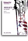 MOSAICS for Clarinet Book 1 (Initial - Grade 5)