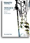 MOSAICS for Clarinet Book 2 (Grades 6 - 8)