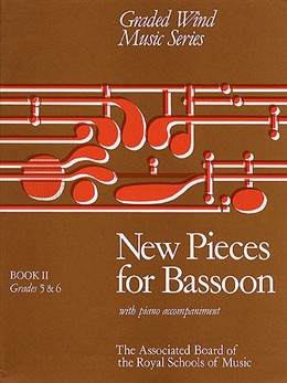 NEW PIECES FOR BASSOON 2: Grades 5-6
